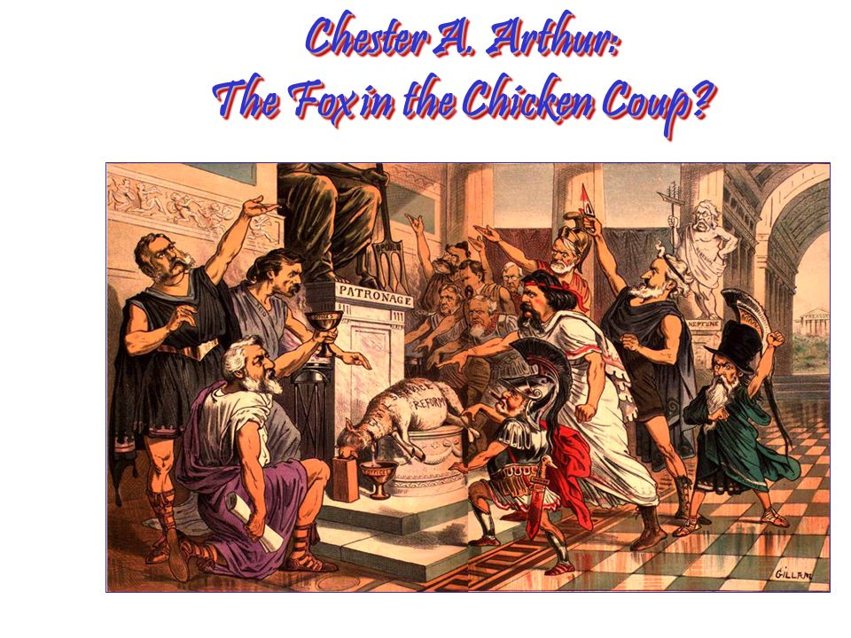 Chester A. Arthur: The Fox in the Chicken Coup