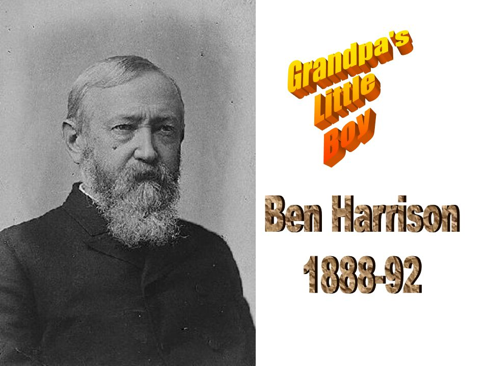 Grandpa s Little Boy Ben Harrison 1888-92