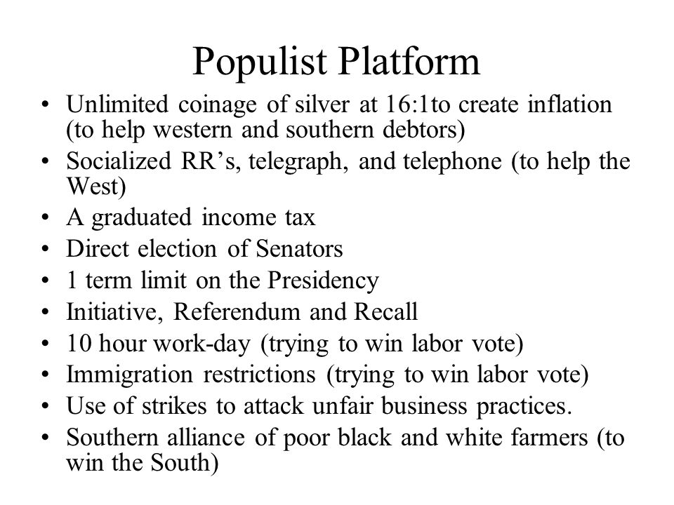Populist Platform Unlimited coinage of silver at 16:1to create inflation (to help western and southern debtors)