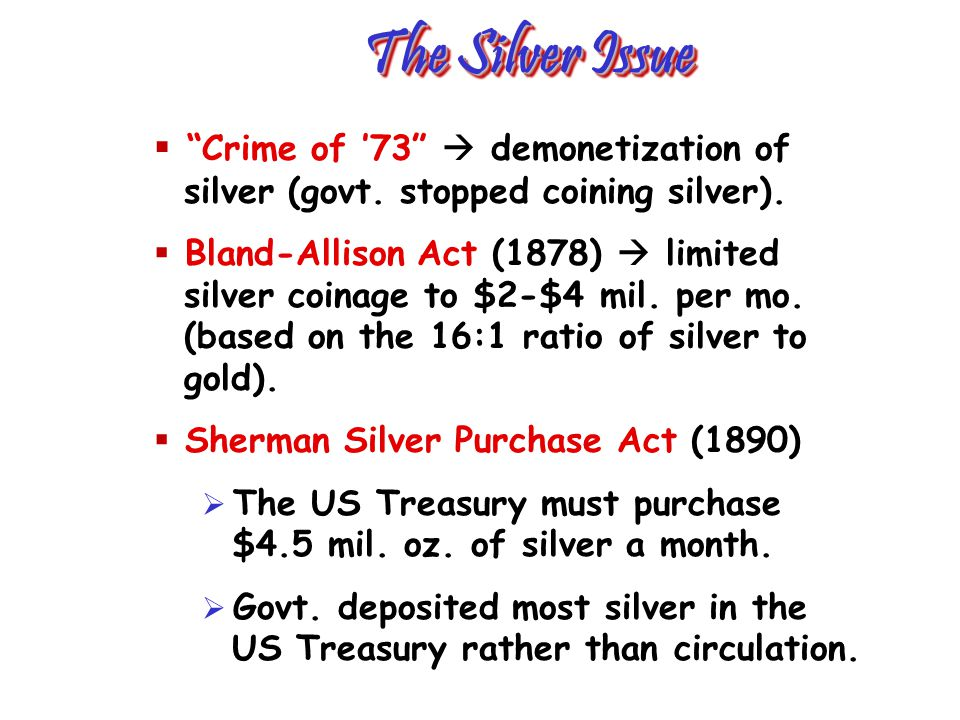 The Silver Issue Crime of '73  demonetization of silver (govt. stopped coining silver).