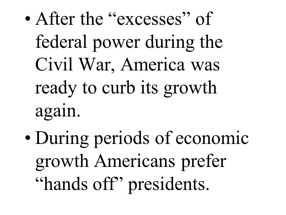 After the excesses of federal power during the Civil War, America was ready to curb its growth again.