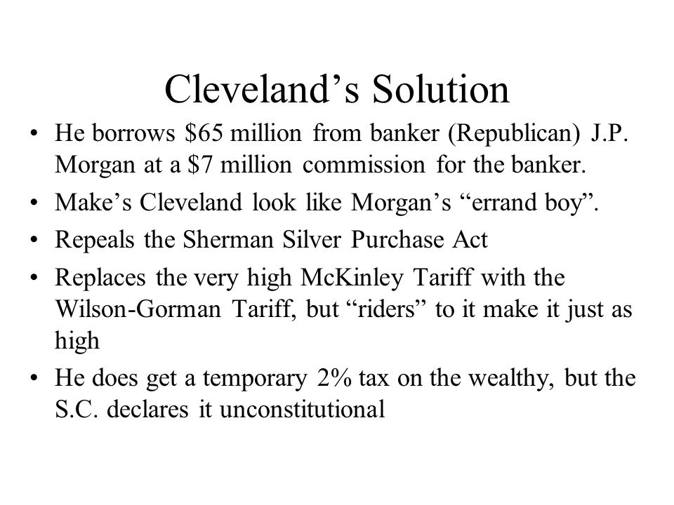 Cleveland's Solution He borrows $65 million from banker (Republican) J.P. Morgan at a $7 million commission for the banker.