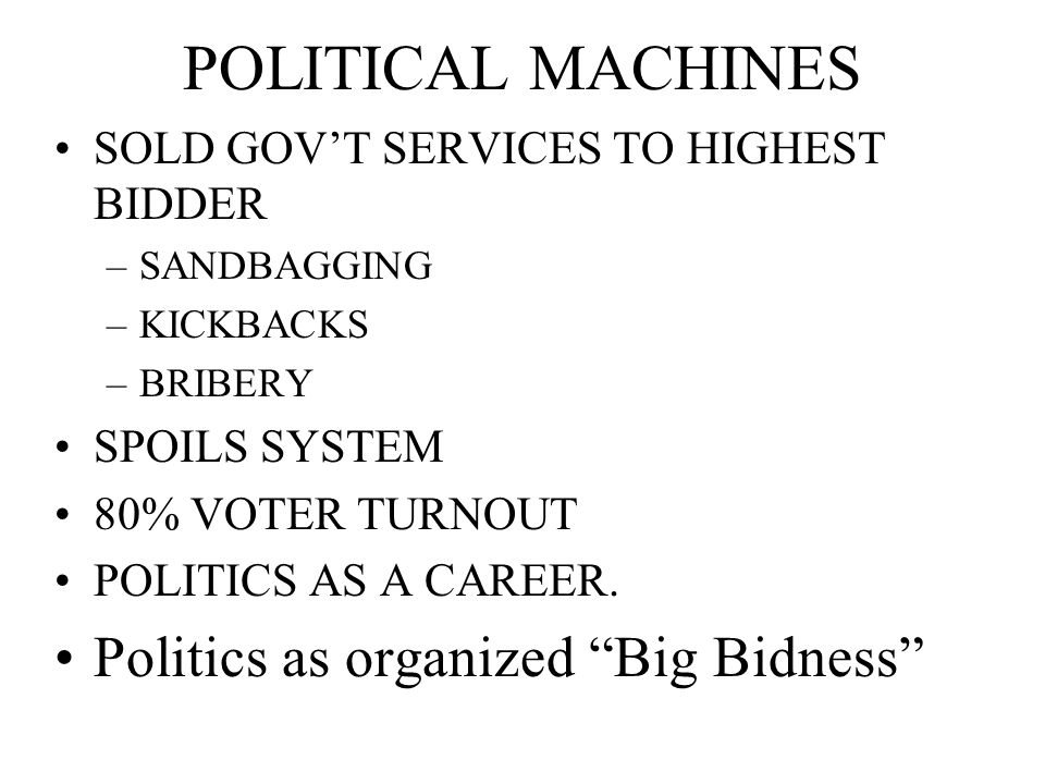 POLITICAL MACHINES Politics as organized Big Bidness