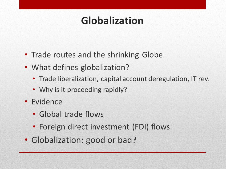 Globalization Globalization: good or bad