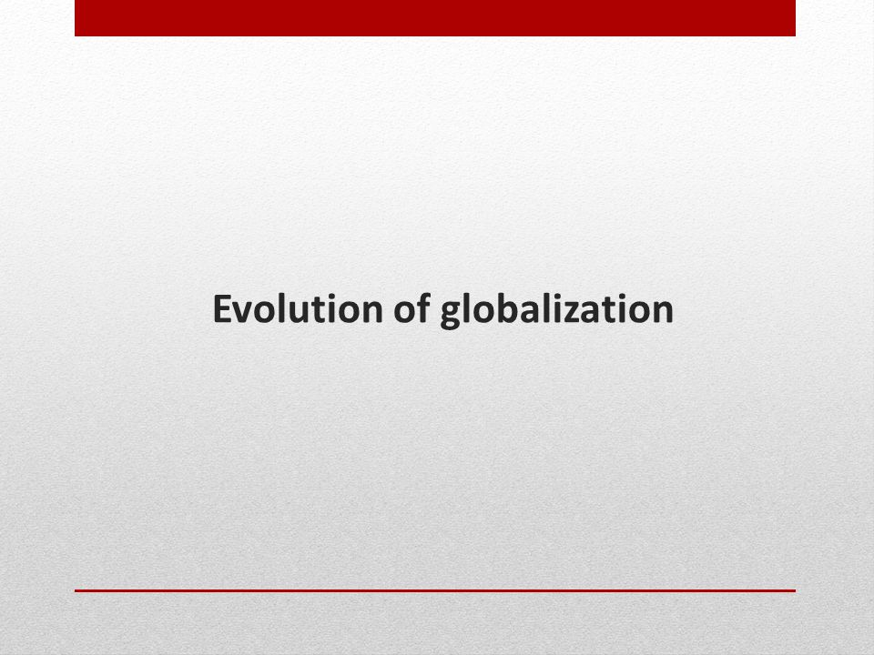 Evolution of globalization