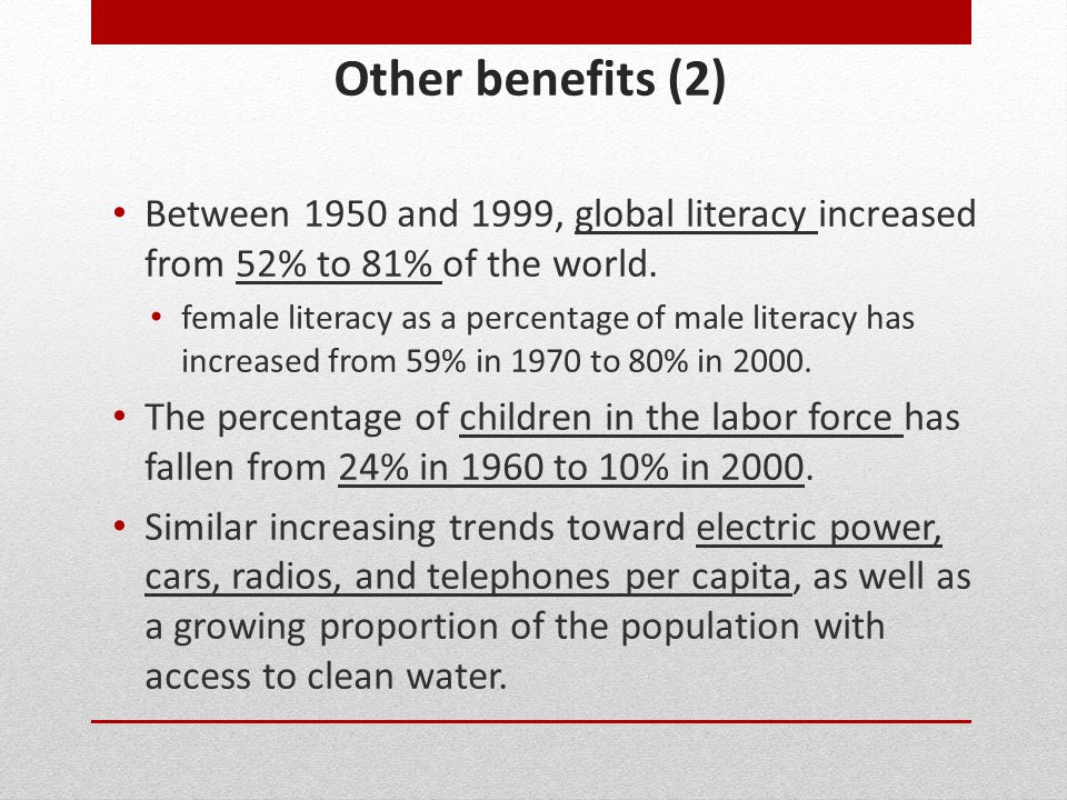 Other benefits (2) Between 1950 and 1999, global literacy increased from 52% to 81% of the world.