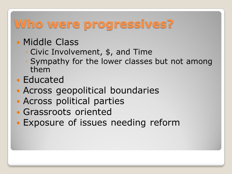 Who were progressives Middle Class Educated