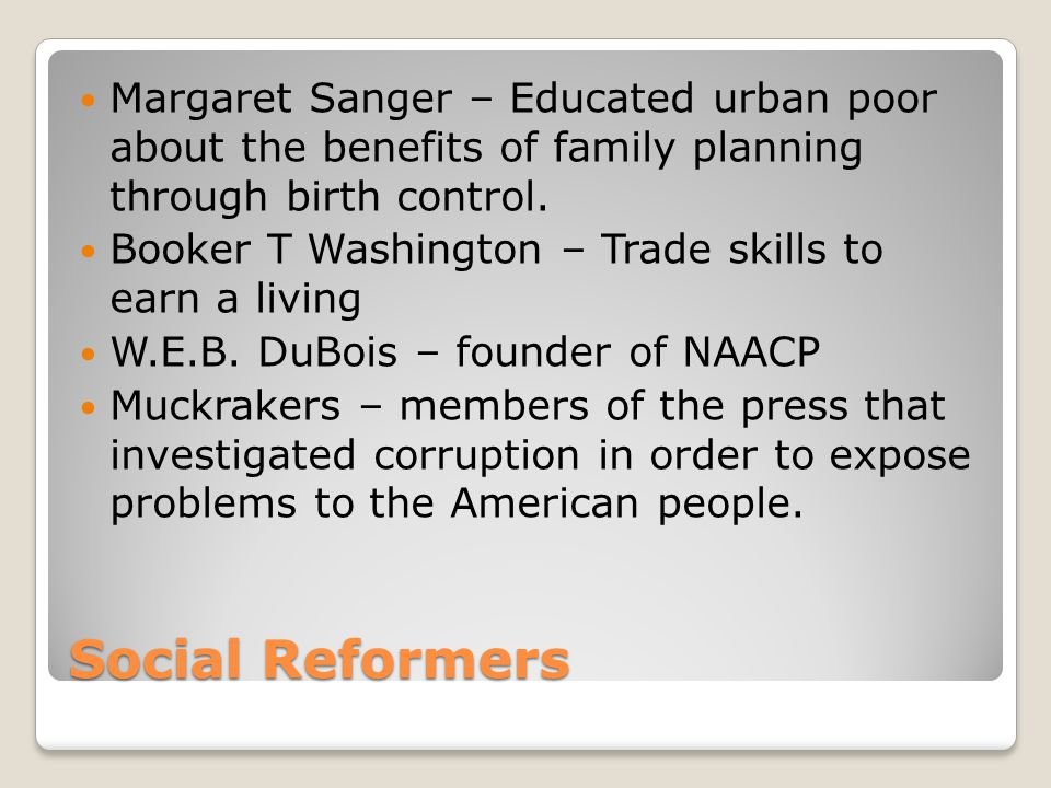 Margaret Sanger – Educated urban poor about the benefits of family planning through birth control.