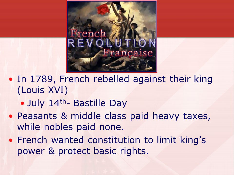 In 1789, French rebelled against their king (Louis XVI)