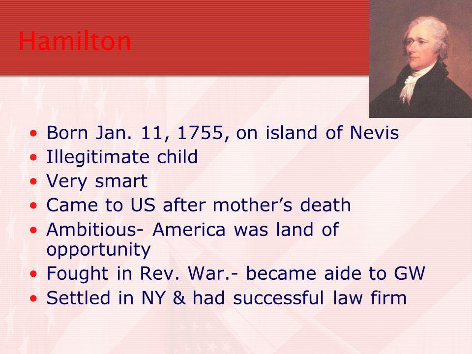 Hamilton Born Jan. 11, 1755, on island of Nevis Illegitimate child