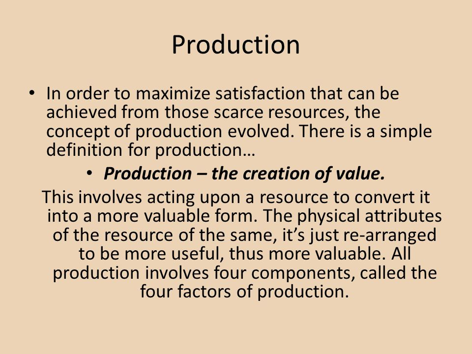 Production – the creation of value.