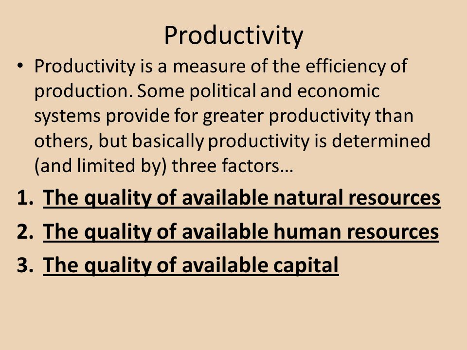 Productivity The quality of available natural resources