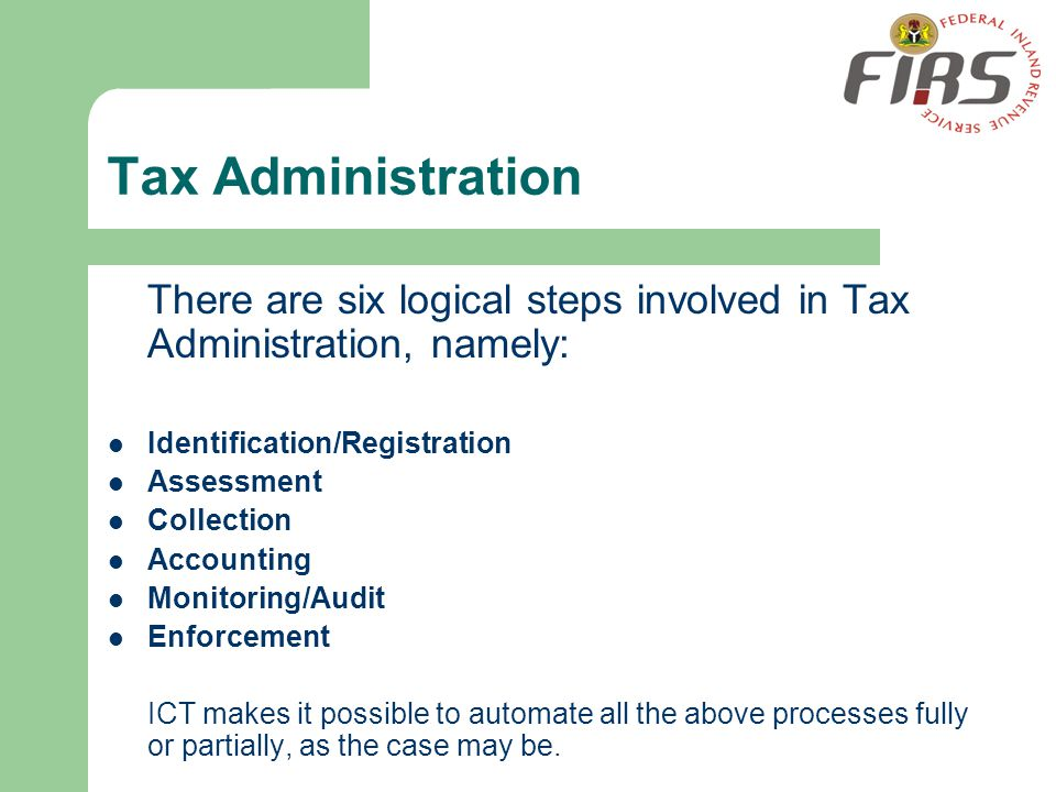 Tax Administration There are six logical steps involved in Tax Administration, namely: Identification/Registration.
