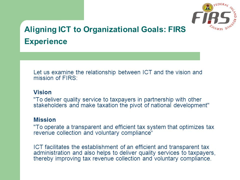 Aligning ICT to Organizational Goals: FIRS Experience