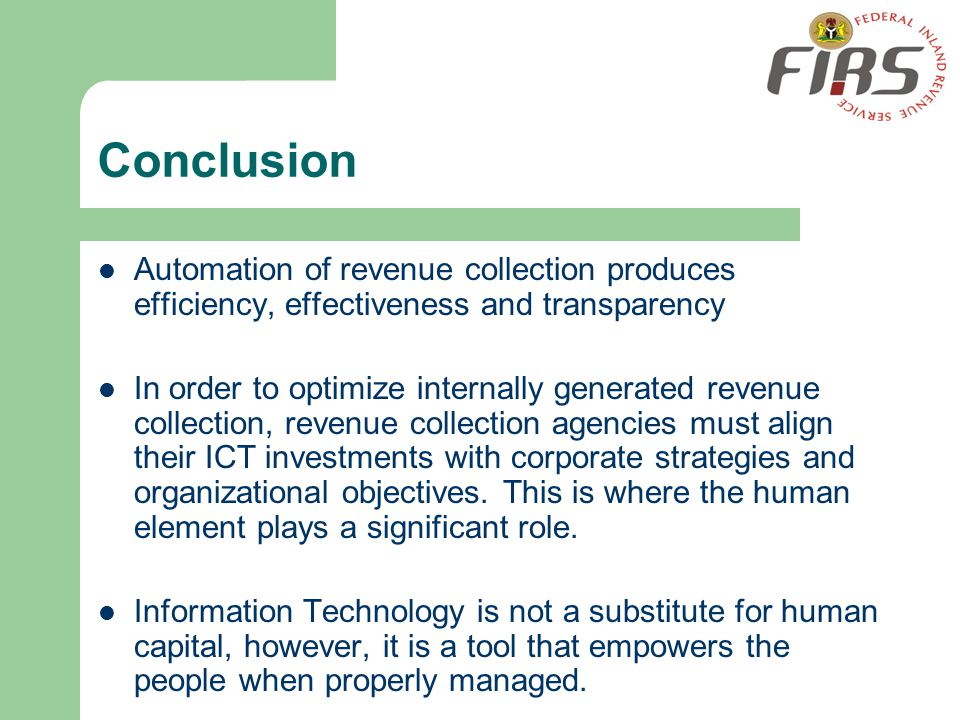 Conclusion Automation of revenue collection produces efficiency, effectiveness and transparency.