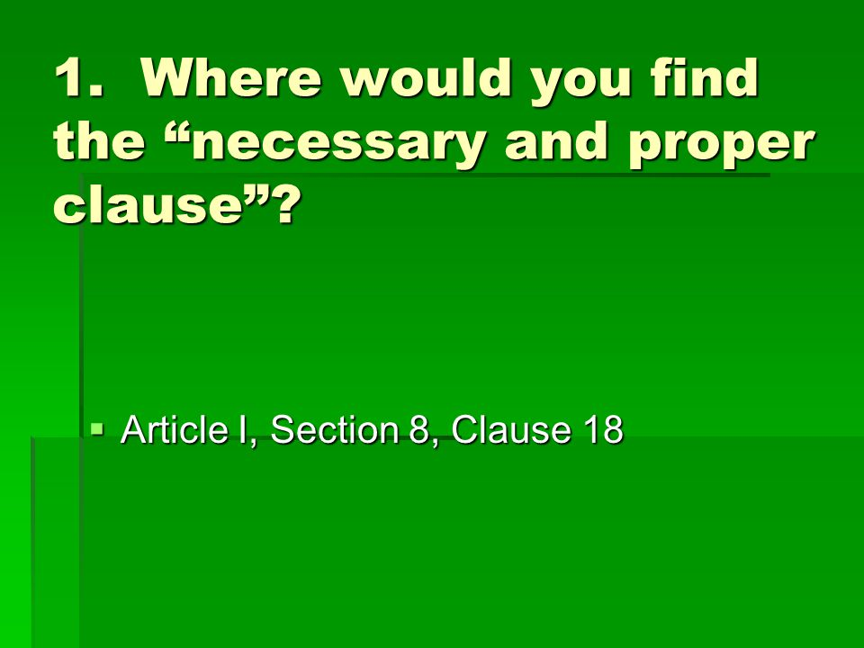 1. Where would you find the necessary and proper clause