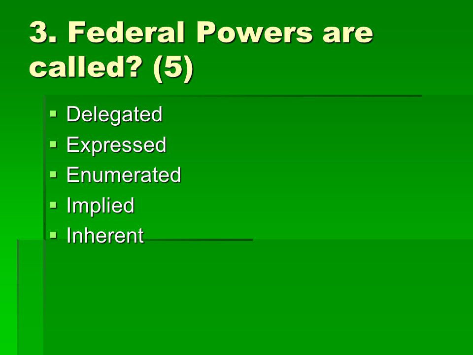3. Federal Powers are called (5)
