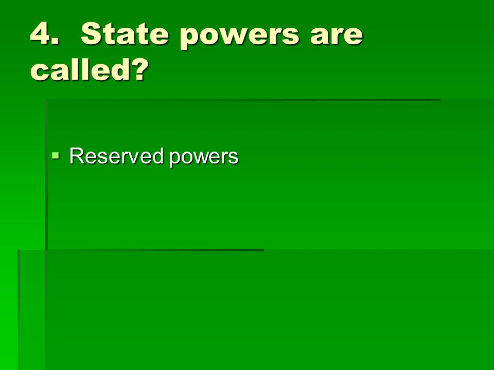 4. State powers are called