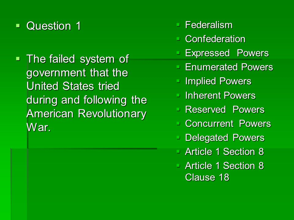 Question 1 The failed system of government that the United States tried during and following the American Revolutionary War.