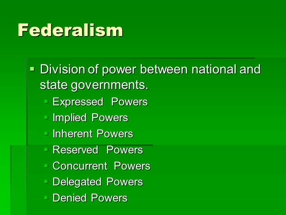 Federalism Division of power between national and state governments.