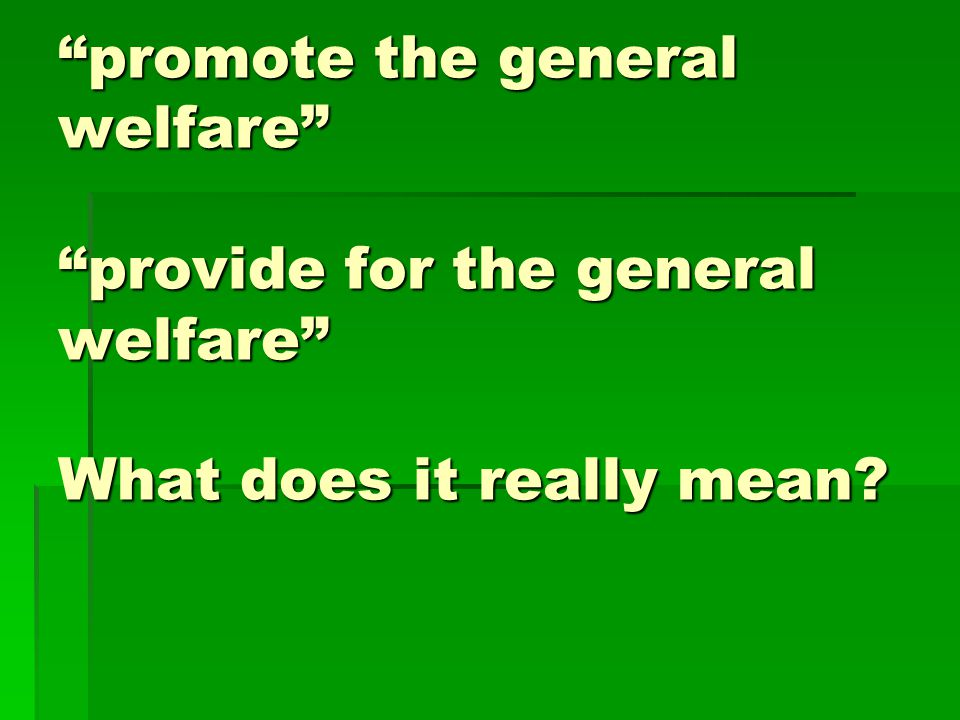 promote the general welfare provide for the general welfare What does it really mean