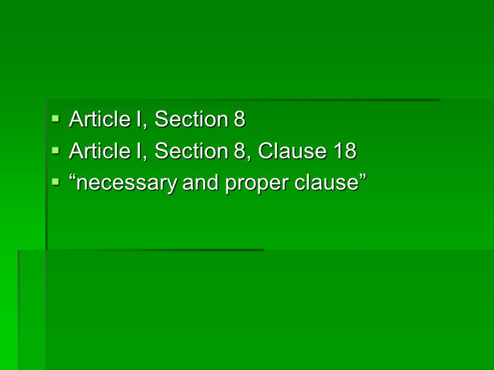 Article I, Section 8 Article I, Section 8, Clause 18 necessary and proper clause