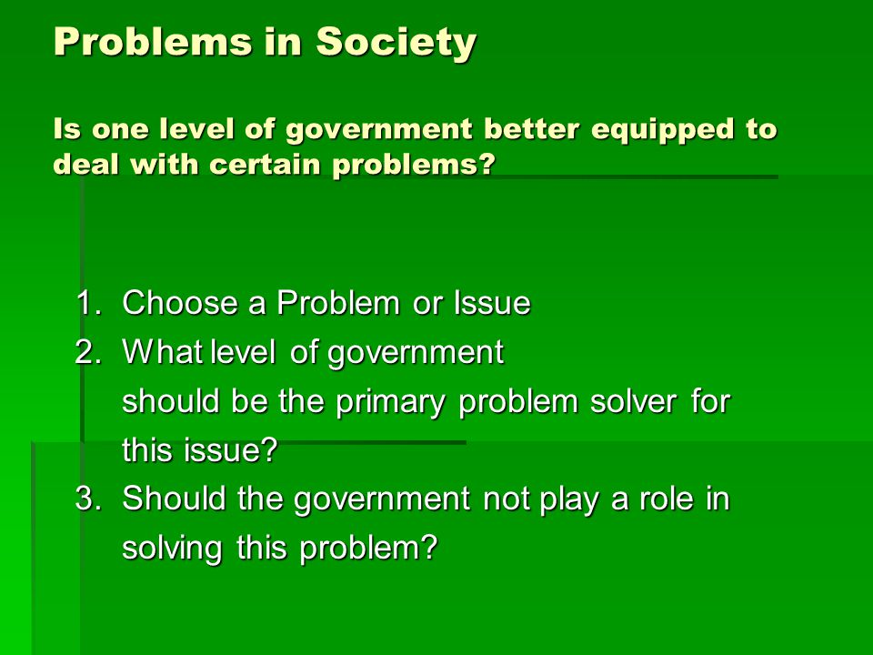 Problems in Society Is one level of government better equipped to deal with certain problems