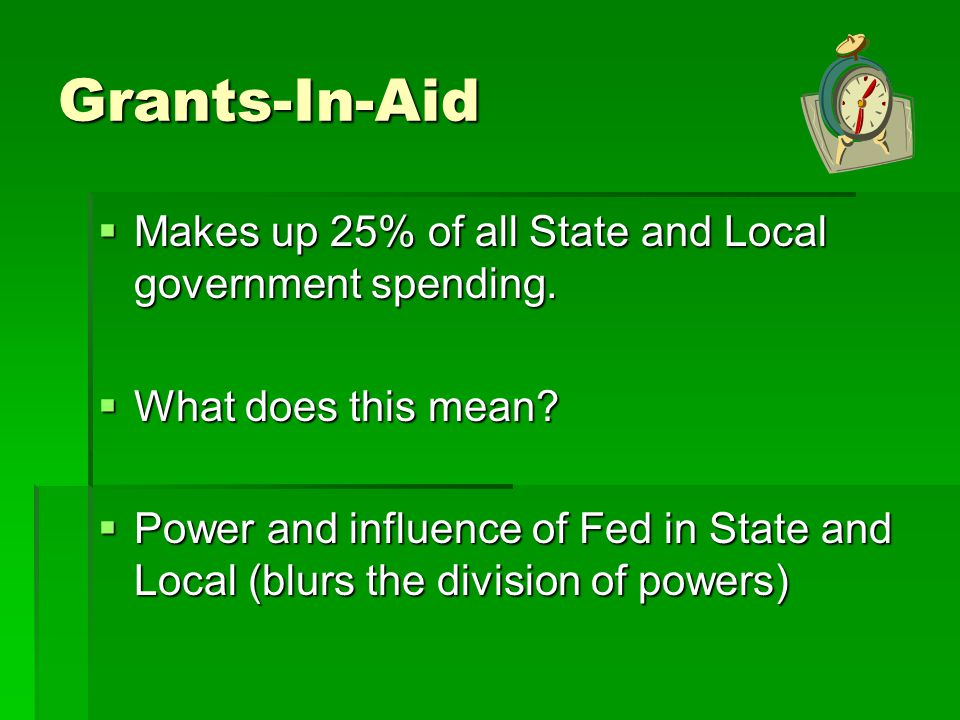 Grants-In-Aid Makes up 25% of all State and Local government spending.