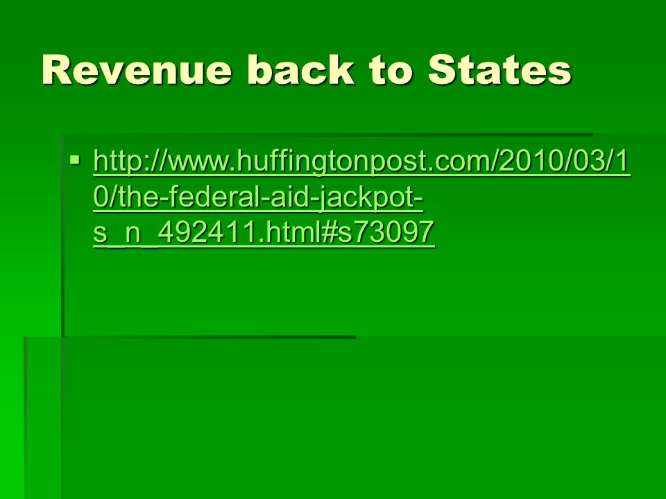 Revenue back to States http://www.huffingtonpost.com/2010/03/10/the-federal-aid-jackpot-s_n_492411.html#s73097.