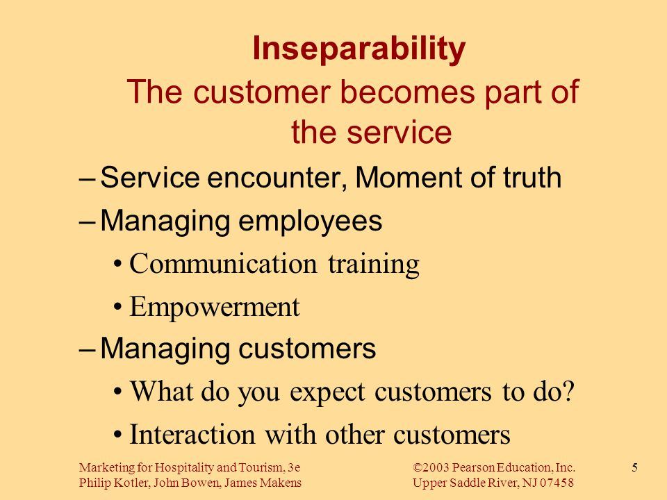 Inseparability The customer becomes part of the service