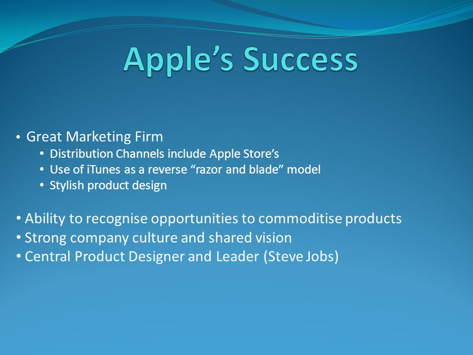 Apple's Success Great Marketing Firm. Distribution Channels include Apple Store's. Use of iTunes as a reverse razor and blade model.