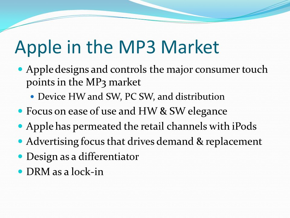 Apple in the MP3 Market Apple designs and controls the major consumer touch points in the MP3 market.