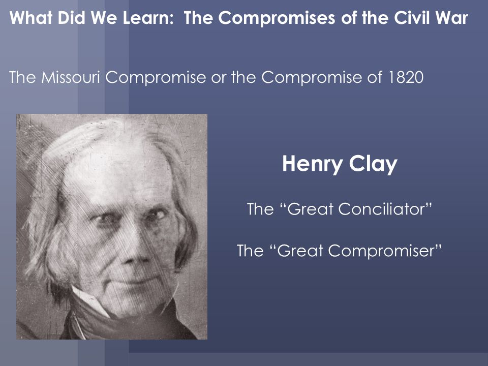 Henry Clay What Did We Learn: The Compromises of the Civil War