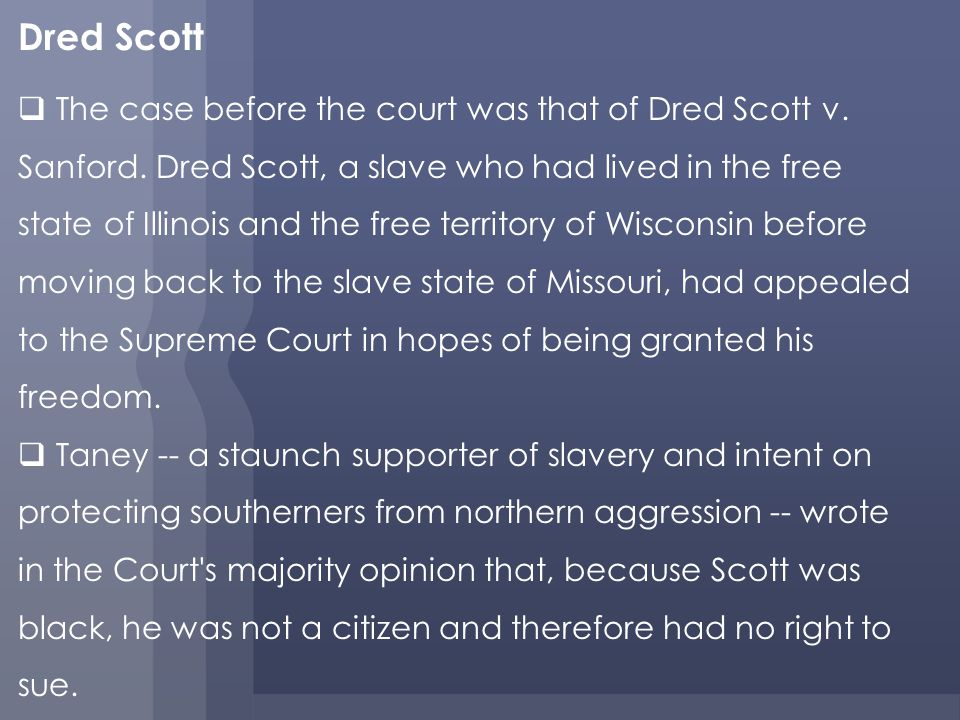 the dred scott decision opinion and The turmoil in kansas, combined with the furor over the dred scott decision, provided the background for the 1858 senatorial contest in illinois between democratic senator stephen douglas and republican hopeful abraham lincoln.