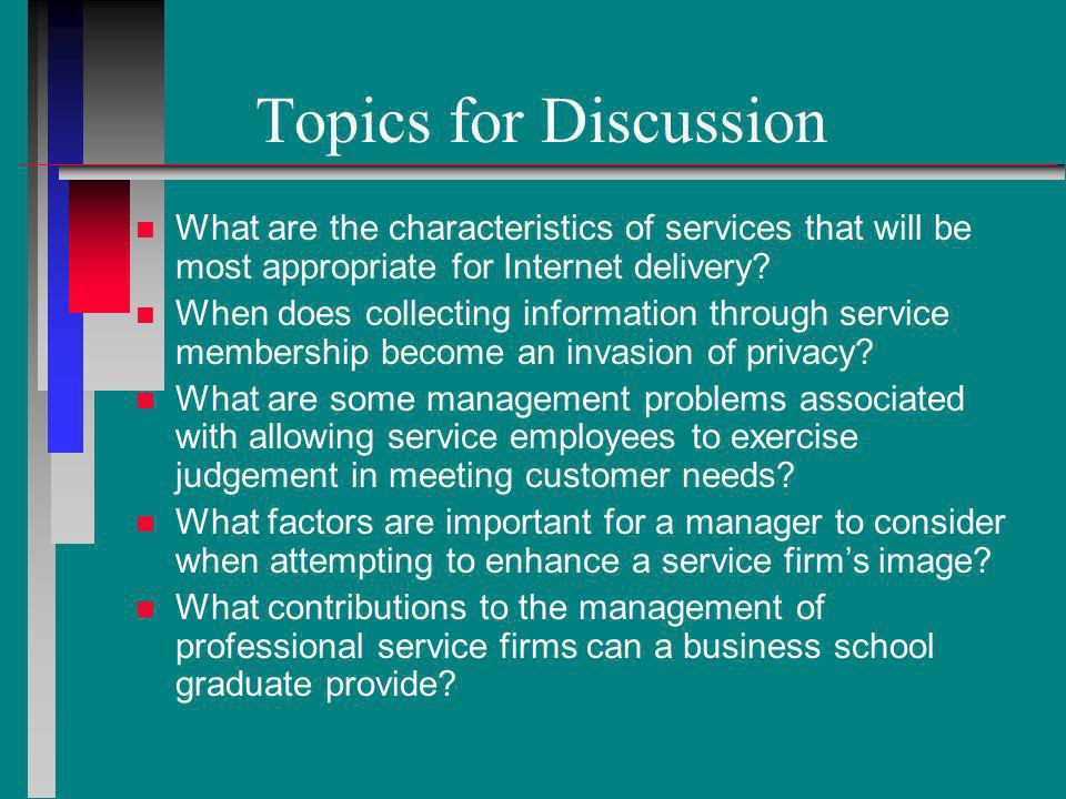 Topics for Discussion What are the characteristics of services that will be most appropriate for Internet delivery