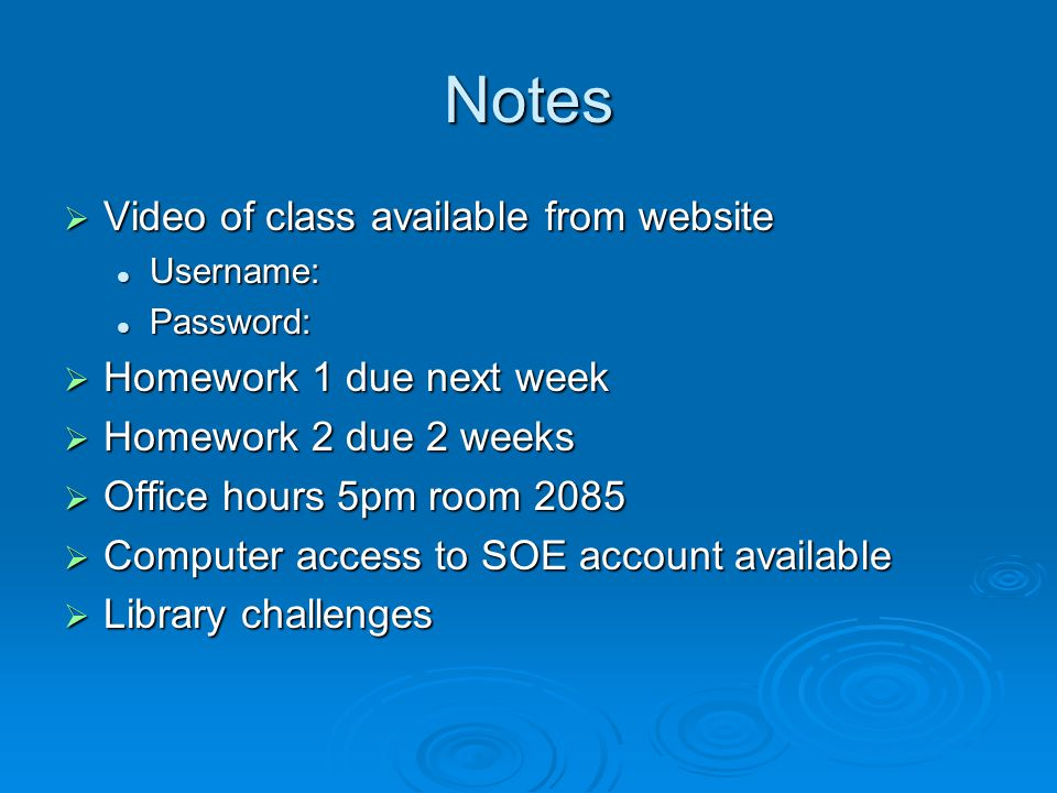 Notes Video of class available from website Homework 1 due next week