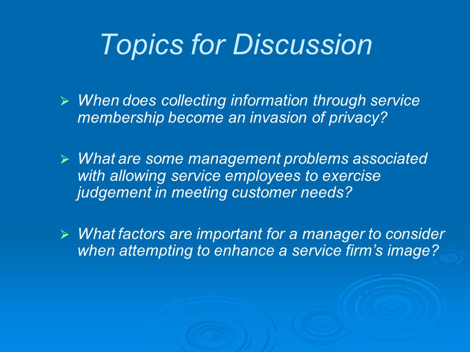 Topics for Discussion When does collecting information through service membership become an invasion of privacy