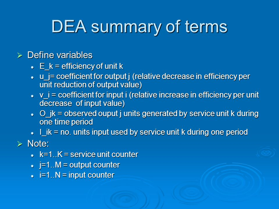 DEA summary of terms Define variables Note: E_k = efficiency of unit k