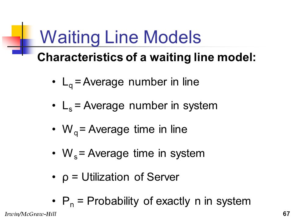 Waiting Line Models Characteristics of a waiting line model:
