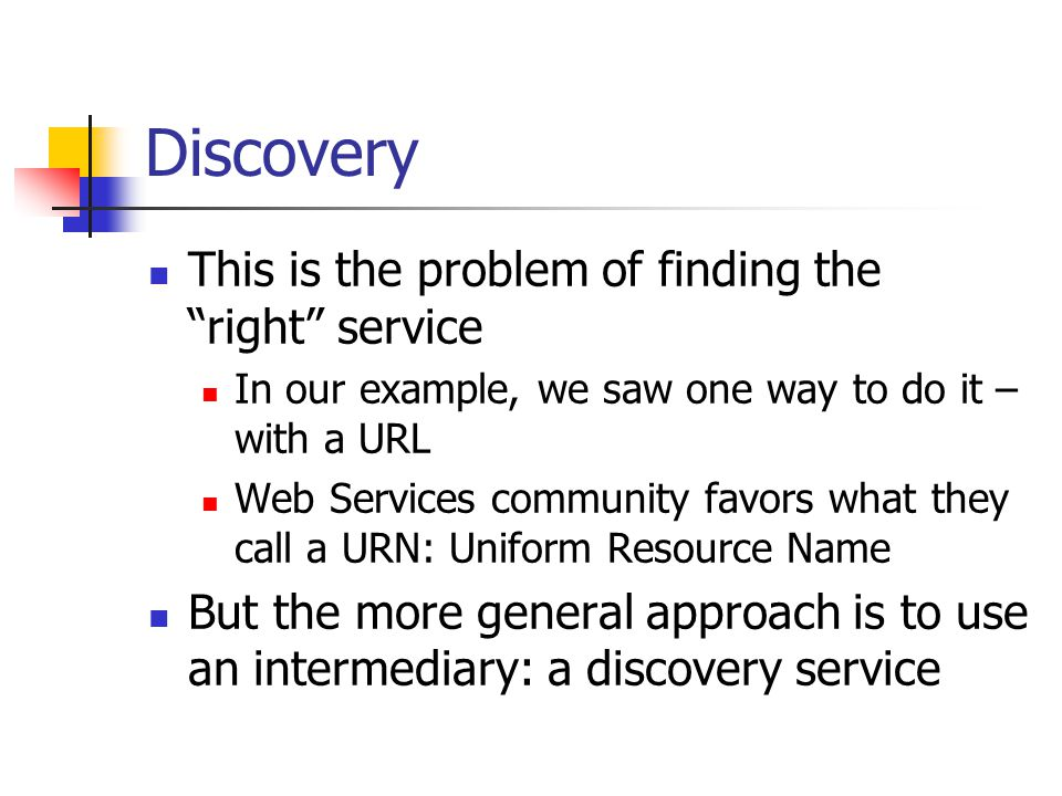 Discovery This is the problem of finding the right service