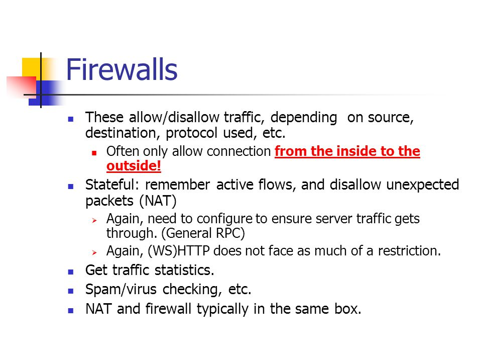 Firewalls These allow/disallow traffic, depending on source, destination, protocol used, etc.