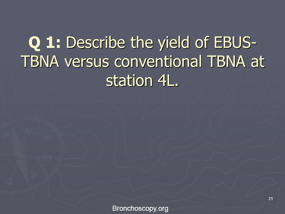 Q 1: Describe the yield of EBUS-TBNA versus conventional TBNA at station 4L.