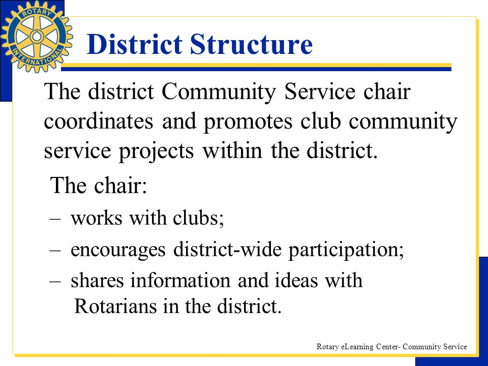 District Structure The district Community Service chair coordinates and promotes club community service projects within the district.