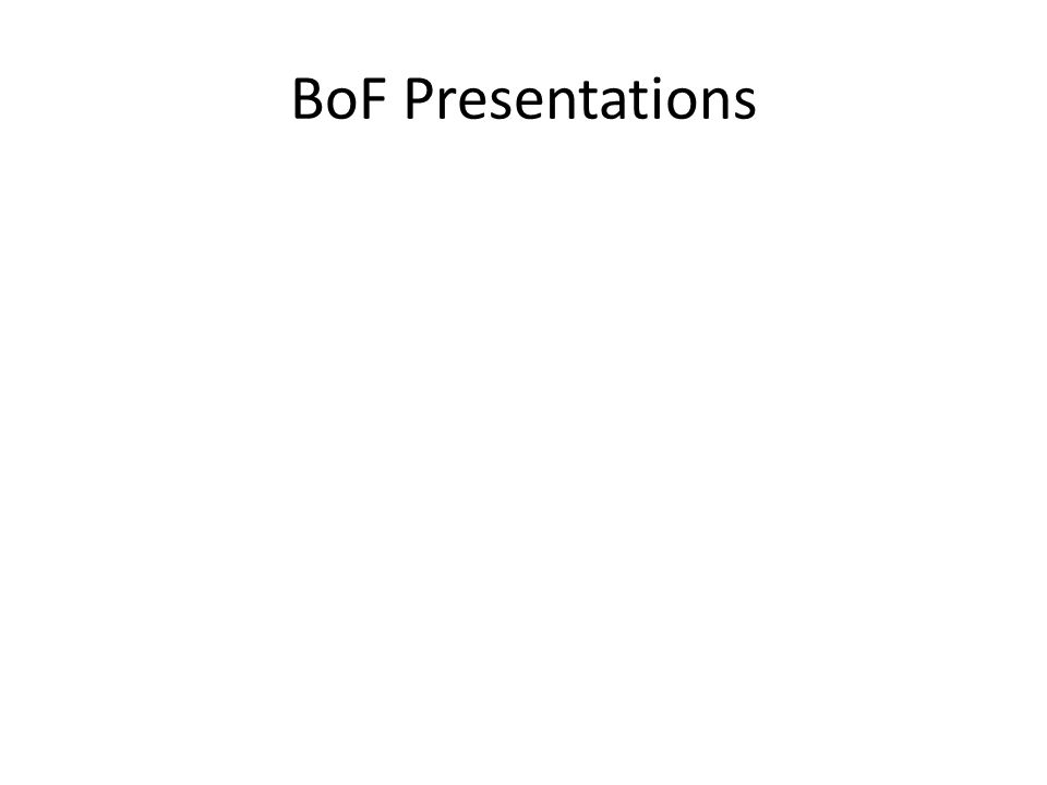 BoF Presentations