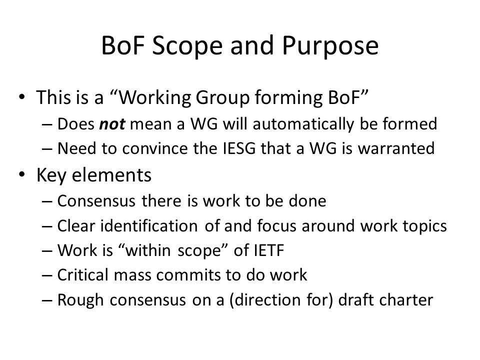 BoF Scope and Purpose This is a Working Group forming BoF
