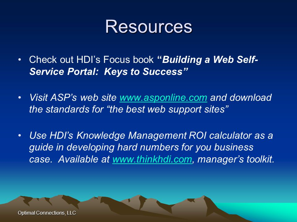 Resources Check out HDI's Focus book Building a Web Self-Service Portal: Keys to Success
