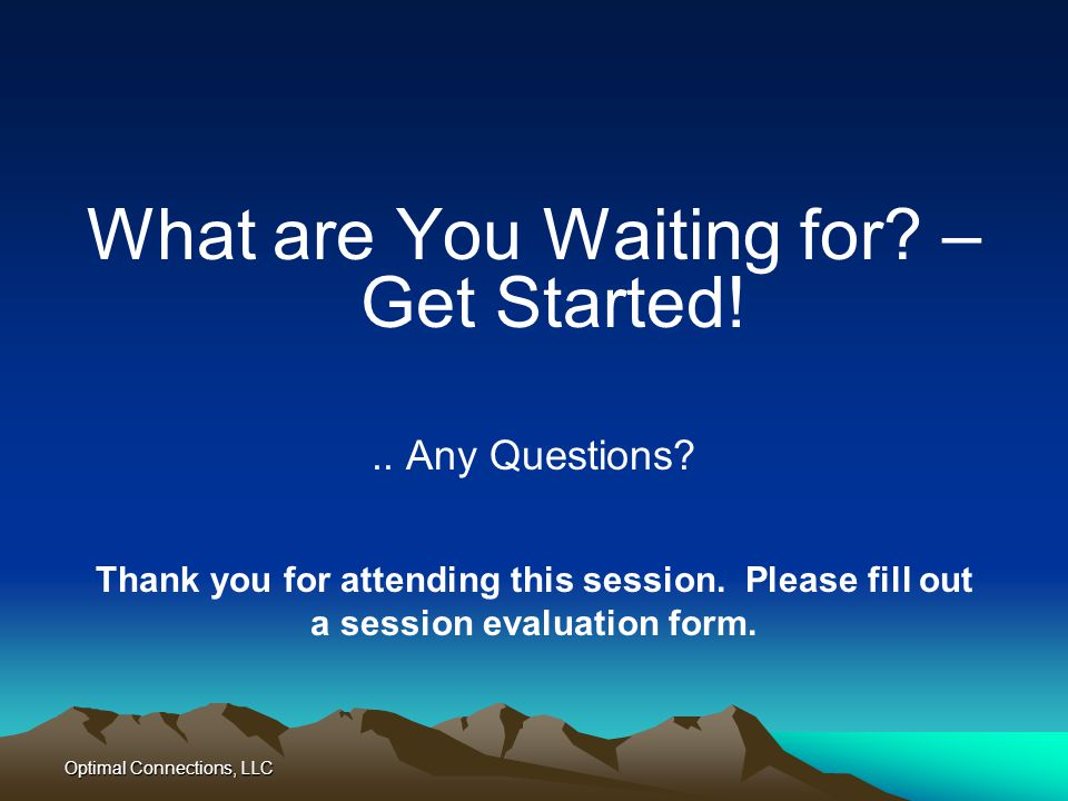 What are You Waiting for – Get Started!