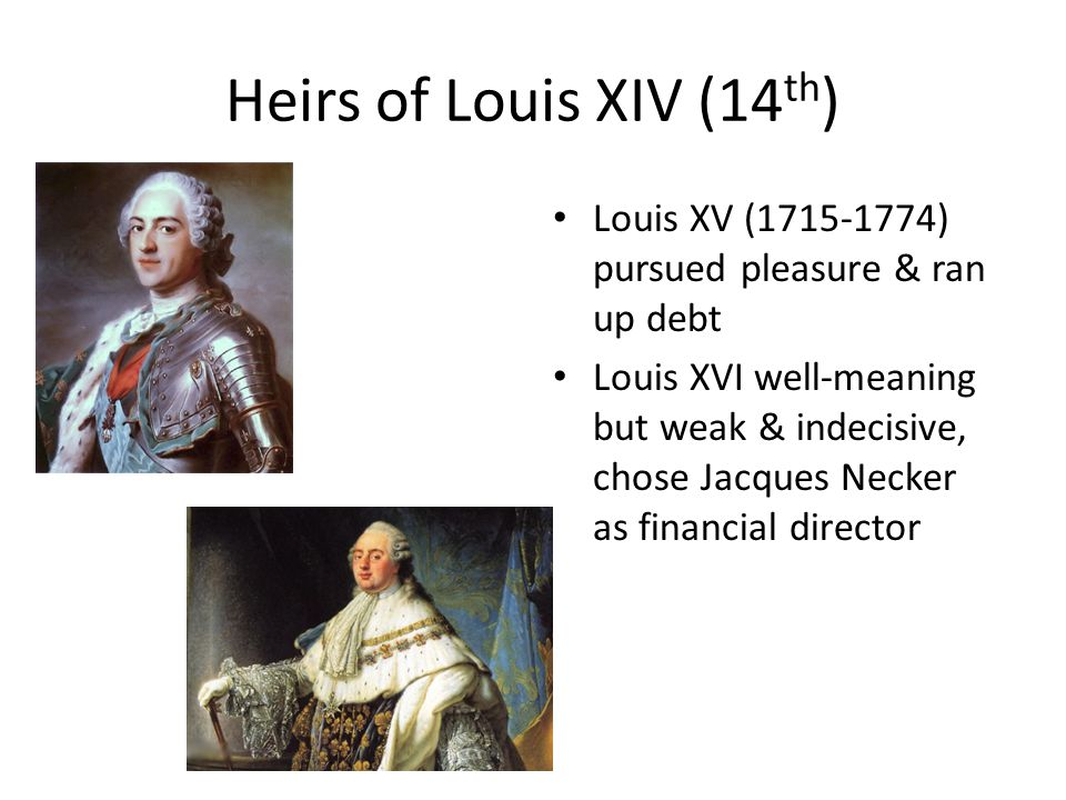 Heirs of Louis XIV (14th) Louis XV (1715-1774) pursued pleasure & ran up debt.