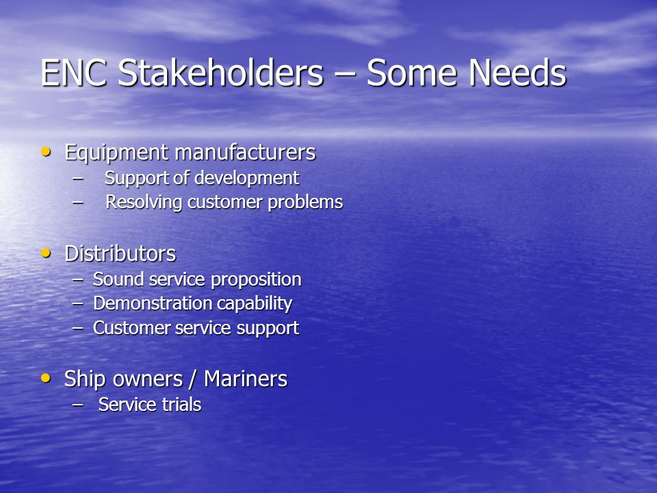 ENC Stakeholders – Some Needs