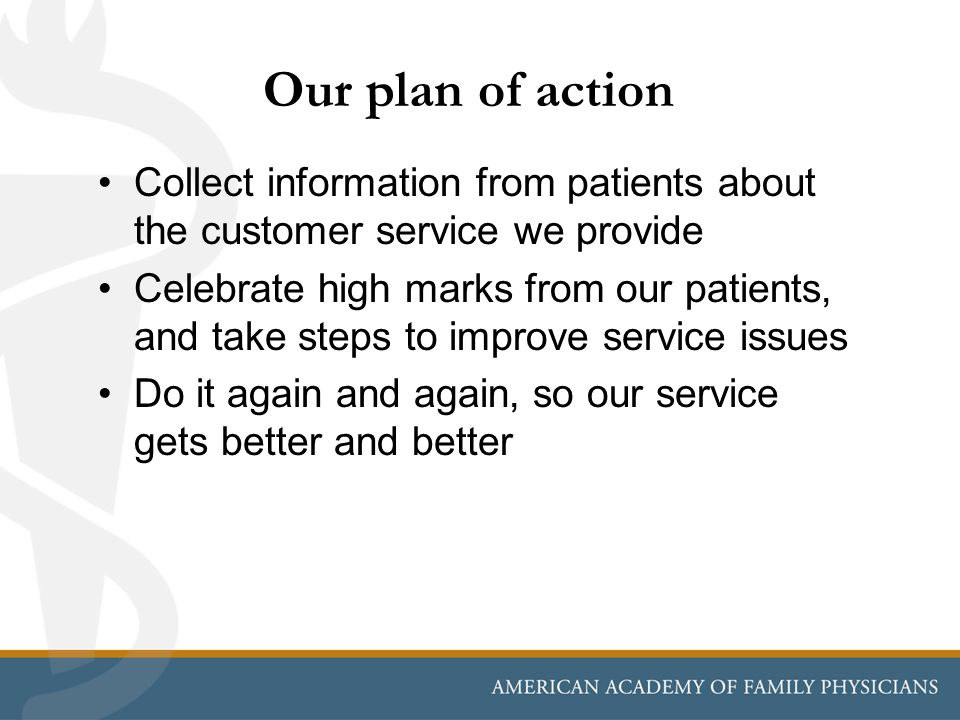 Our plan of action Collect information from patients about the customer service we provide.